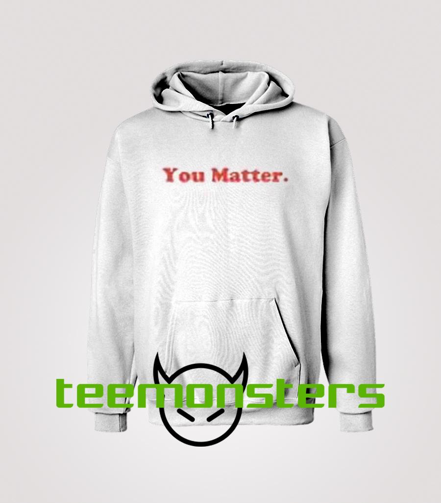 you matter hoodie