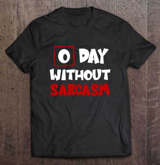 0 Day Without Sarcasm T-Shirt ADR